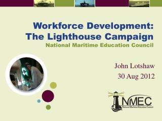 Workforce Development: The Lighthouse Campaign National Maritime Education Council