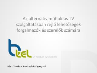Az alternativ műholdas TV szolgáltatásban rejlő lehetőségek forgalmazók és szerelők  számára