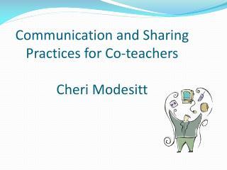 Communication  and Sharing      Practices  for  Co-teachers Cheri Modesitt