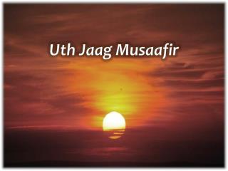 Uth Jaag Musaafir