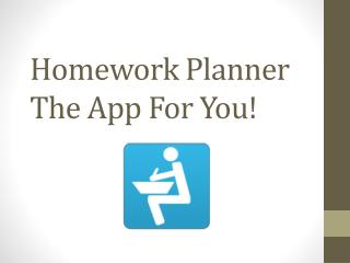 Homework Planner The App For You!