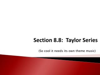 Section 8.8:  Taylor Series