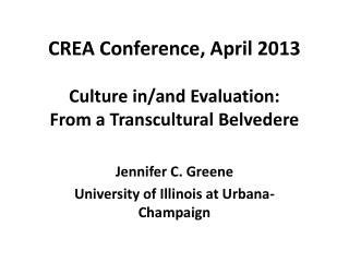 CREA  Conference, April  2013 Culture  in/and Evaluation:  From  a Transcultural Belvedere