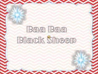 Baa  B aa Black  S heep
