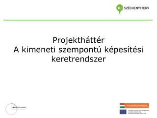 Projektháttér A kimeneti szempontú képesítési keretrendszer