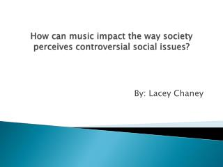 How can music impact  the way  society perceives controversial social issues?