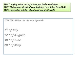 STARTER- Write the dates in Spanish 7 th  of July 12 th  of August 30 th  of June 28 th  of May