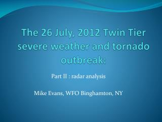 The 26 July, 2012 Twin Tier severe weather and tornado outbreak: