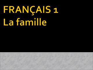 FRANÇAIS 1 La  famille