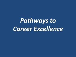 Pathways to  Career Excellence