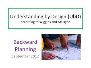 Understanding by Design ( UbD ) according to Wiggins and  McTighe