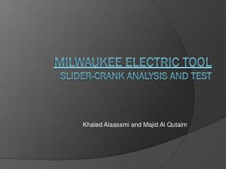 Milwaukee Electric Tool  Slider-Crank Analysis and test