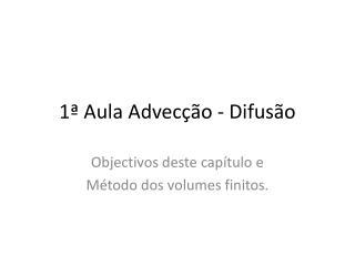 1� Aula  Advec��o  - Difus�o