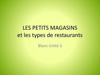 LES PETITS MAGASINS et les types de restaurants