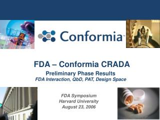 FDA   Conformia CRADA Preliminary Phase Results  FDA Interaction, QbD, PAT, Design Space
