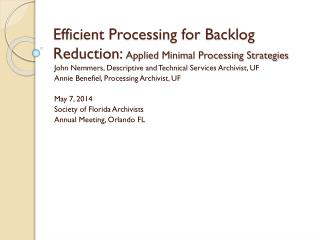 Efficient Processing for Backlog Reduction:  Applied Minimal Processing Strategies