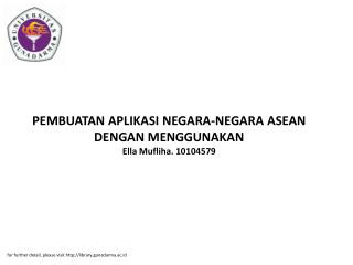 PEMBUATAN APLIKASI NEGARA-NEGARA ASEAN DENGAN MENGGUNAKAN Ella Mufliha. 10104579