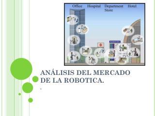 ANÁLISIS  DEL MERCADO DE LA ROBOTICA.