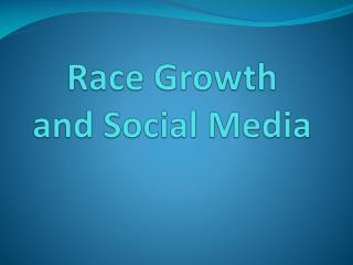 Race Growth  and Social Media