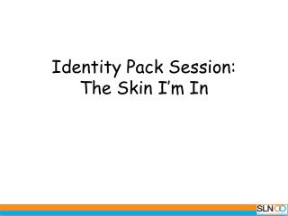 Identity Pack Session:  The Skin I'm In