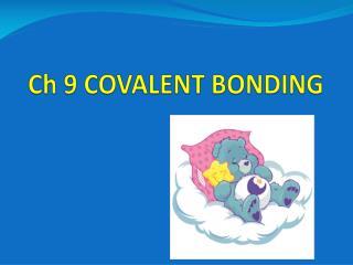Ch 9 COVALENT BONDING