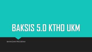 BAKSIS 5.0 KTHO UKM