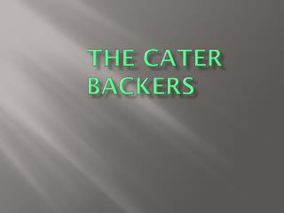 The cater backers