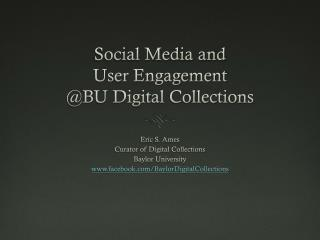 Social Media and  User Engagement  @BU Digital Collections