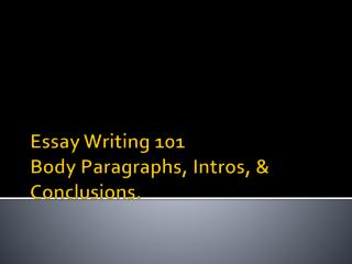 Essay Writing 101 Body Paragraphs, Intros, & Conclusions.