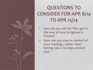 Questions To Consider for Apr 8/14 to Apr 15/14