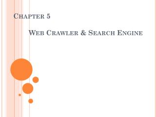Chapter 5   	Web Crawler & Search Engine