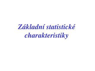 Z kladn  statistick  charakteristiky