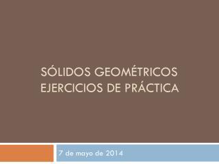 S�lidos Geom�tricos Ejercicios  de  Pr�ctica