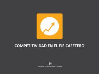 COMPETITIVIDAD EN EL EJE CAFETERO