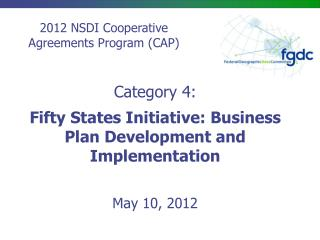 Category 4:  Fifty  States Initiative: Business Plan Development and  Implementation May 10, 2012