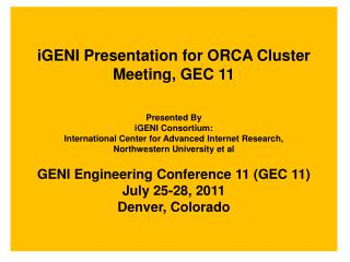 iGENI Presentation for ORCA Cluster Meeting, GEC 11 Presented By iGENI  Consortium: