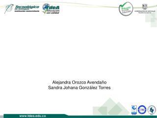 Alejandra Orozco Avendaño Sandra Johana González Torres