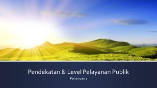 Pendekatan & Level Pelayanan Publik
