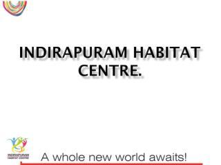 Indirapuram  habitat centre.