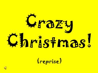 Crazy Christmas! (reprise)