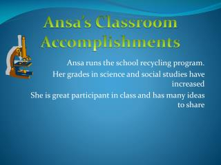 Ansa  runs the school recycling program. Her grades in science and social studies have increased