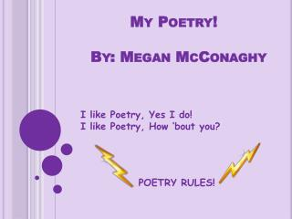 My Poetry!   By: Megan McConaghy