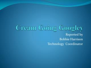 Cream Going  Googley