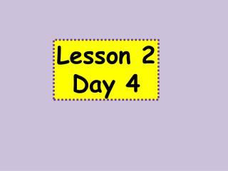Lesson 2 Day 4