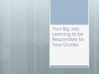 Your Big Job: Learning to be Responsible for Your Grades