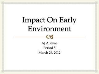 Impact  O n Early Environment