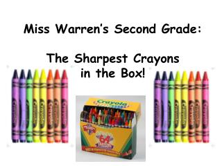 Miss Warren's Second Grade: The Sharpest Crayons  in the Box!