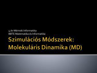 Szimulációs Módszerek :  Molekuláris Dinamika  (MD)