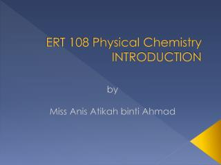 ERT 108 Physical Chemistry INTRODUCTION