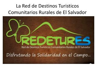 La Red de  Destinos Turisticos Comunitarios Rurales  de El Salvador